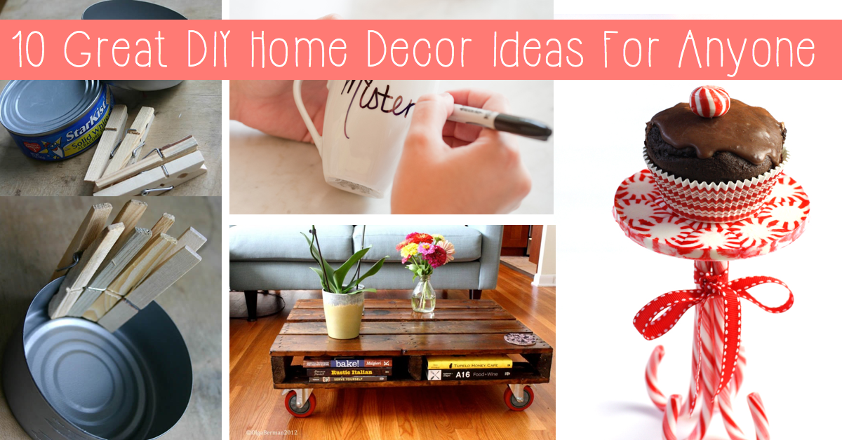 10 Great DIY Home Decor Ideas For Anyone