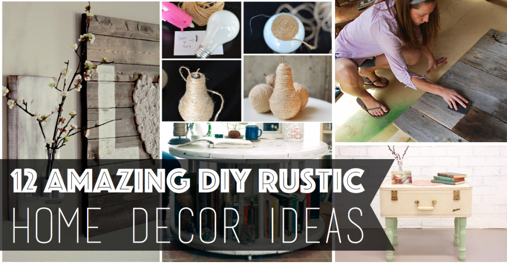 Delightful 12 Amazing DIY Rustic Home Decor Ideas