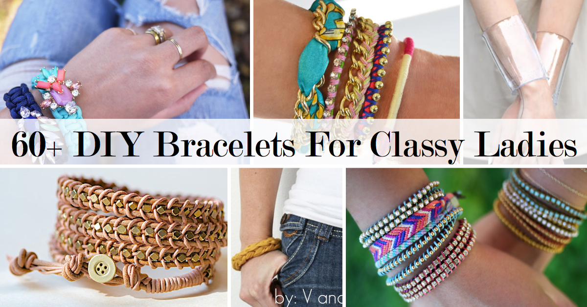 Jewelry Making Ideas: 60+ DIY Bracelets For Classy Ladies
