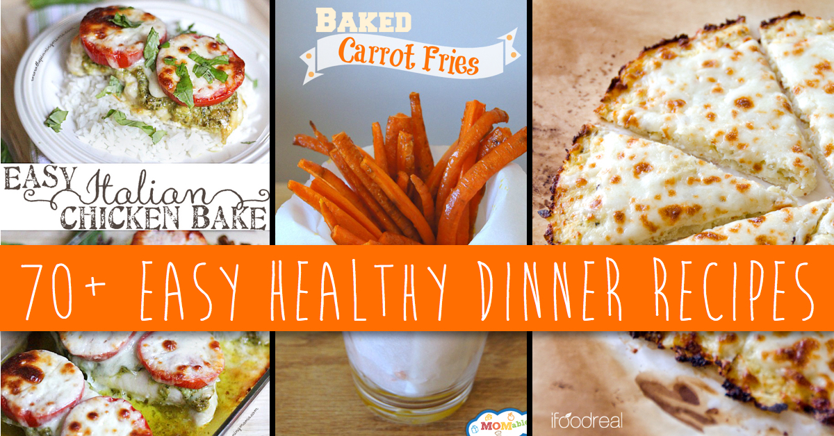 70 Easy Healthy Dinner Recipes For A Guilt Free Meal