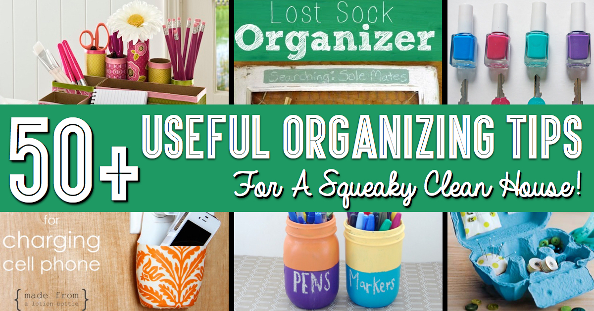 50 Useful Organizing Tips For A Squeaky Clean House