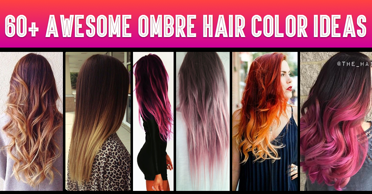Different Hair Colors Styles 60 Awesome Diy Ombre Hair Color Ideas For 2017